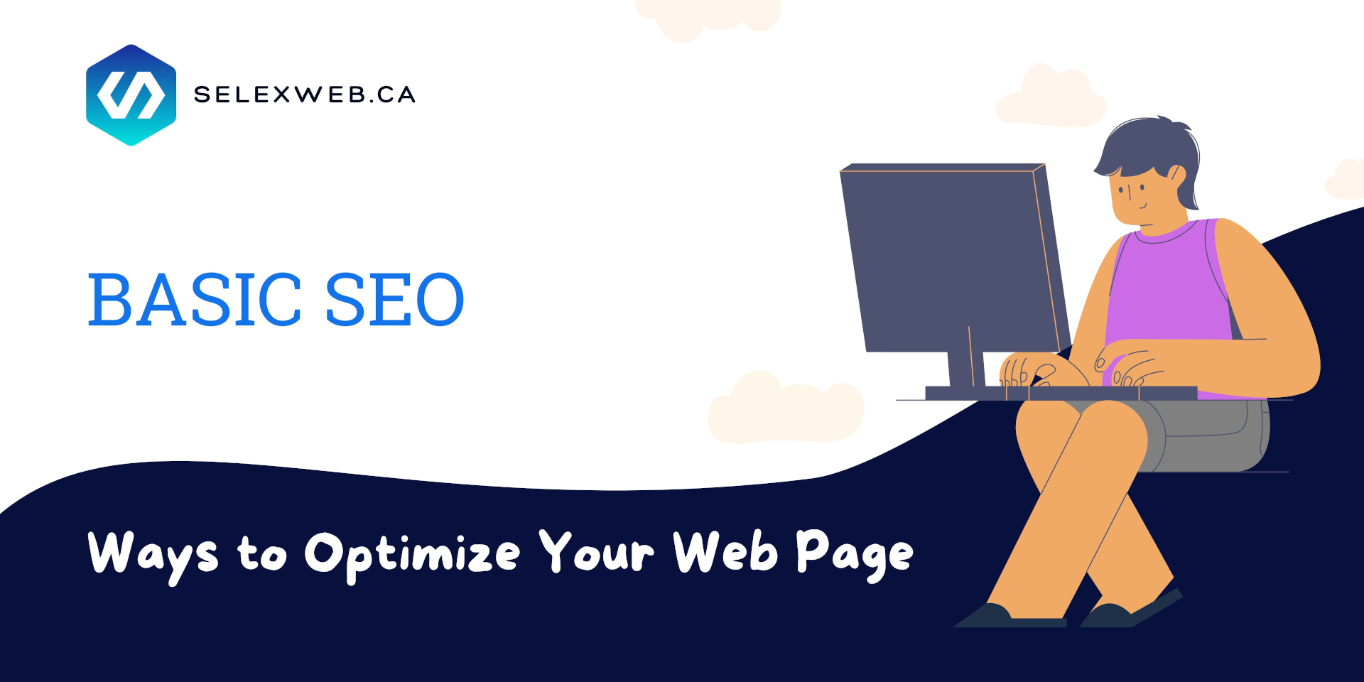 Basic SEO: Ways to Optimize Your Web Page by SelexWeb